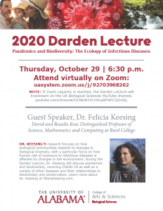 2020 Darden Lecture presented by Dr. Felicia Keesing: Pandemics and Biodiversity: The Ecology of Infectious Disease on October 29th 2020 at 6:30pm. Attend virtually on zoomhttps://uasystem.zoom.us/j/92703968262